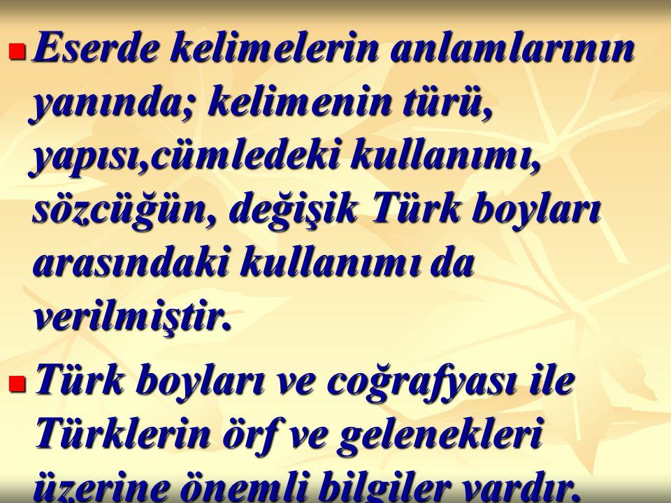 Eserde kelimelerin anlamlarının yanında; kelimenin türü, yapısı,cümledeki kullanımı, sözcüğün, değişik Türk boyları arasındaki kullanımı da verilmişti