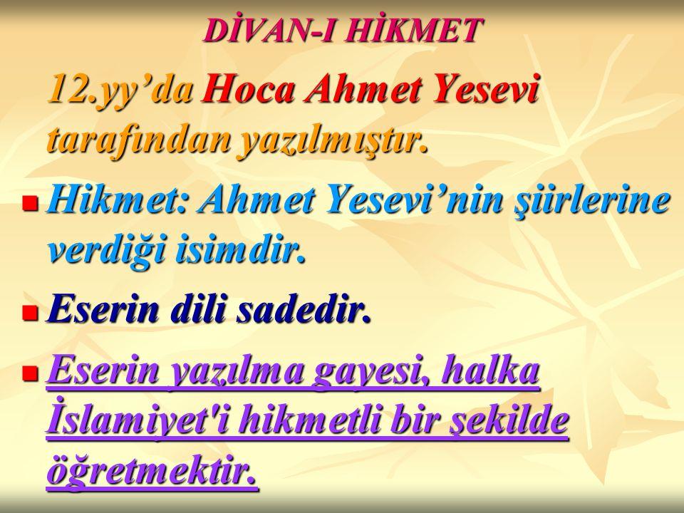 DİVAN-I HİKMET 12.yy'da Hoca Ahmet Yesevi tarafından yazılmıştır. Hikmet: Ahmet Yesevi'nin şiirlerine verdiği isimdir. Hikmet: Ahmet Yesevi'nin şiirle
