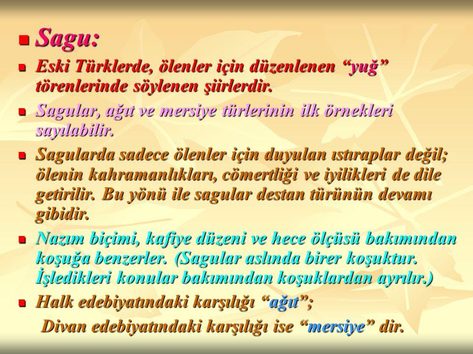 """Sagu: Sagu: Eski Türklerde, ölenler için düzenlenen """"yuğ"""" törenlerinde söylenen şiirlerdir. Eski Türklerde, ölenler için düzenlenen """"yuğ"""" törenlerinde"""