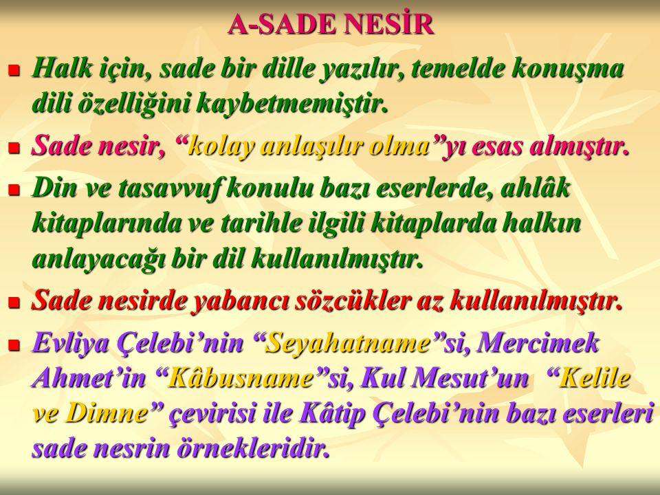 A-SADE NESİR Halk için, sade bir dille yazılır, temelde konuşma dili özelliğini kaybetmemiştir. Halk için, sade bir dille yazılır, temelde konuşma dil