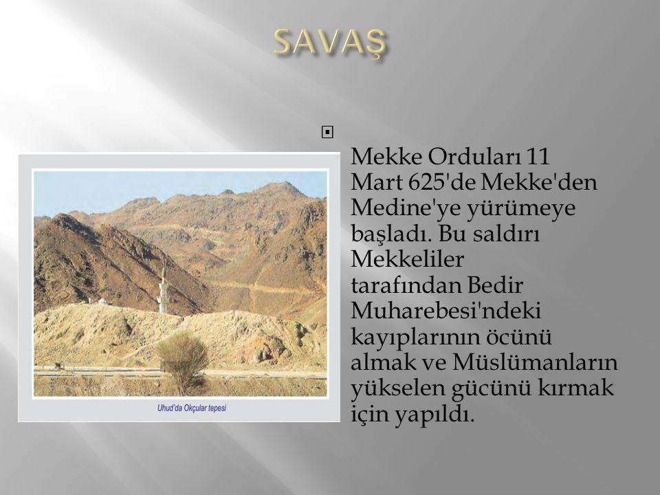  Mekke Orduları 11 Mart 625'de Mekke'den Medine'ye yürümeye başladı. Bu saldırı Mekkeliler tarafından Bedir Muharebesi'ndeki kayıplarının öcünü almak