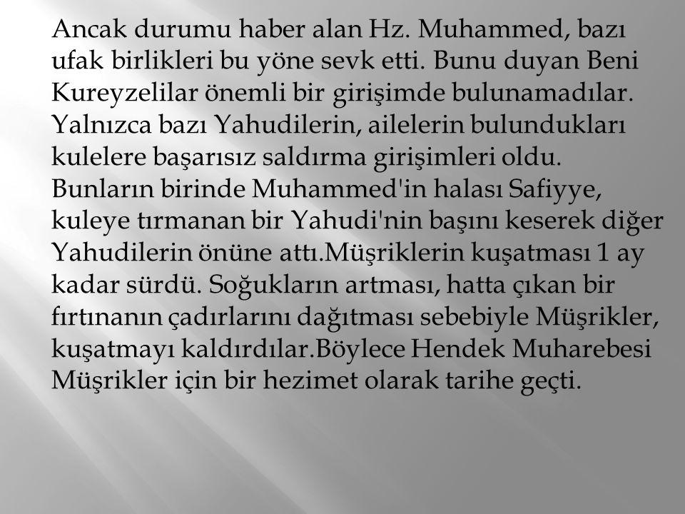 Ancak durumu haber alan Hz. Muhammed, bazı ufak birlikleri bu yöne sevk etti. Bunu duyan Beni Kureyzelilar önemli bir girişimde bulunamadılar. Yalnızc