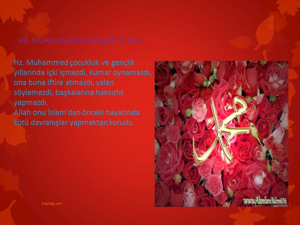 Hz. Muhammed çocukluk ve gençlik yıllarında içki içmezdi, kumar oynamazdı, ona buna iftira atmazdı, yalan söylemezdi, başkalarına haksızlık yapmazdı.