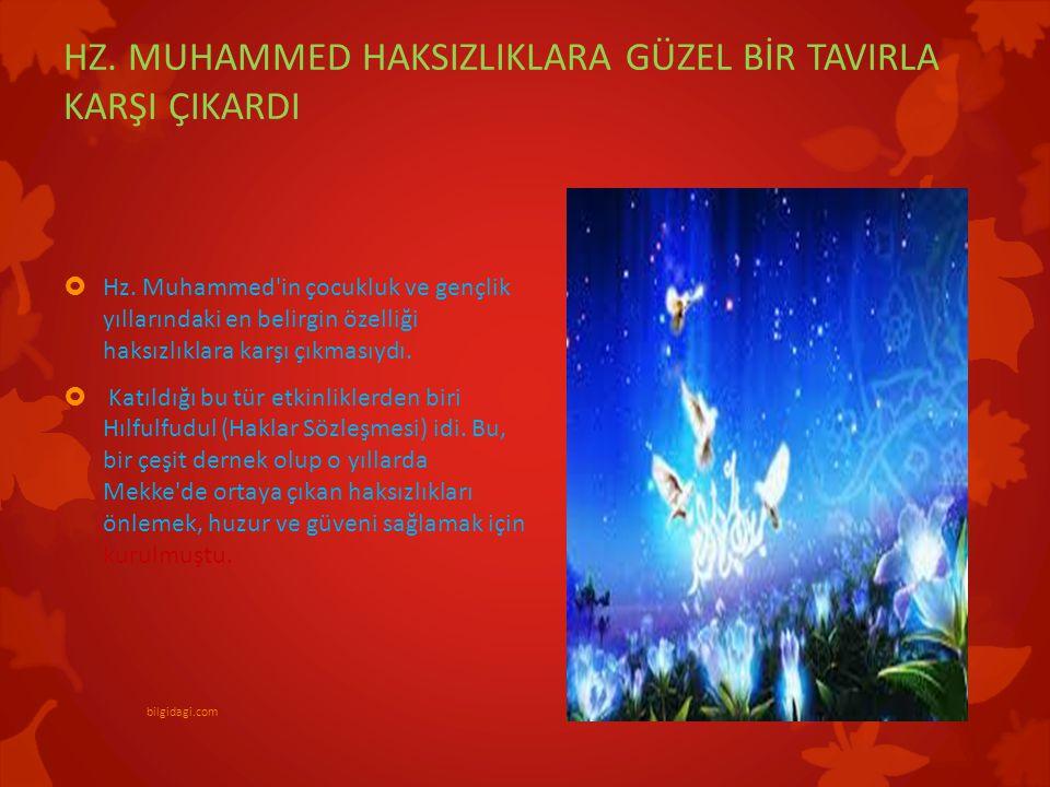 HZ. MUHAMMED HAKSIZLIKLARA GÜZEL BİR TAVIRLA KARŞI ÇIKARDI  Hz. Muhammed'in çocukluk ve gençlik yıllarındaki en belirgin özelliği haksızlıklara karşı