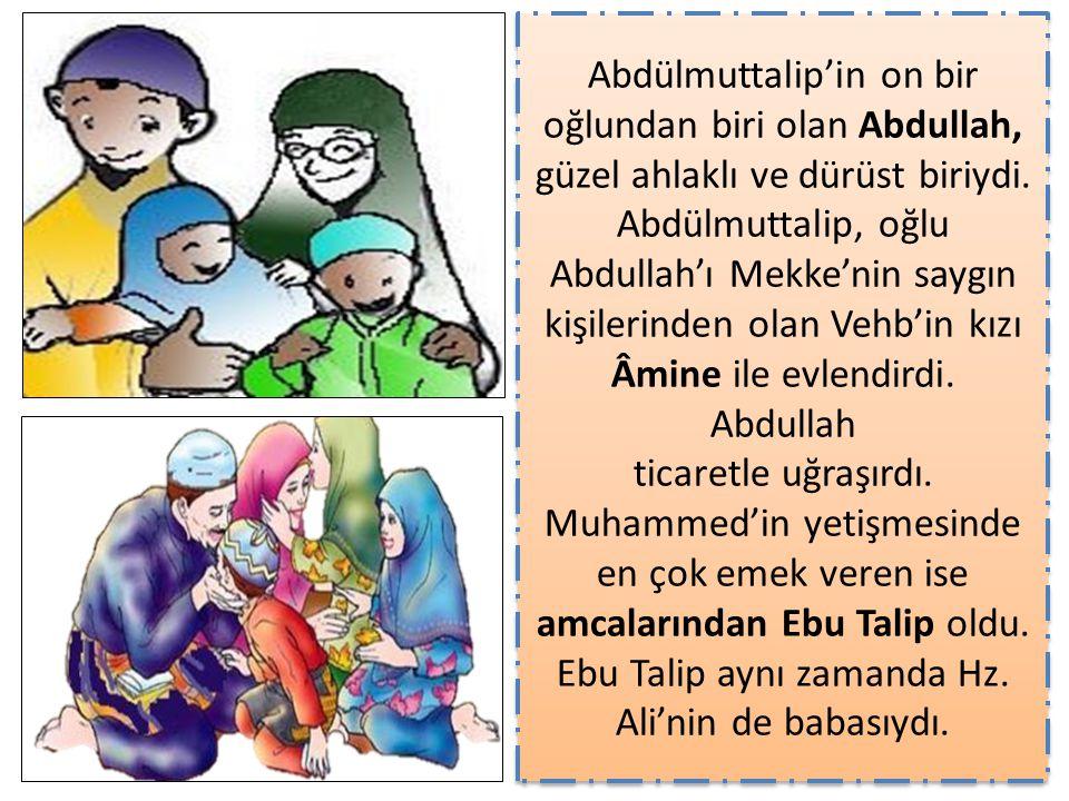 Abdülmuttalip'in on bir oğlundan biri olan Abdullah, güzel ahlaklı ve dürüst biriydi. Abdülmuttalip, oğlu Abdullah'ı Mekke'nin saygın kişilerinden ola