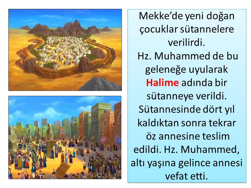 Mekke'de yeni doğan çocuklar sütannelere verilirdi. Hz. Muhammed de bu geleneğe uyularak Halime adında bir sütanneye verildi. Sütannesinde dört yıl ka