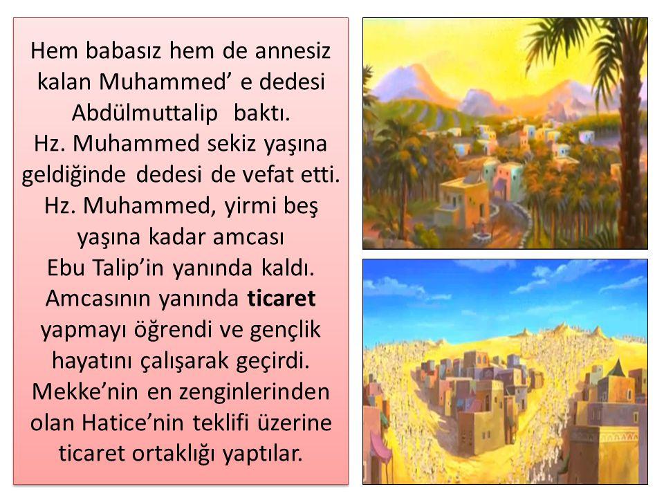 Hem babasız hem de annesiz kalan Muhammed' e dedesi Abdülmuttalip baktı. Hz. Muhammed sekiz yaşına geldiğinde dedesi de vefat etti. Hz. Muhammed, yirm