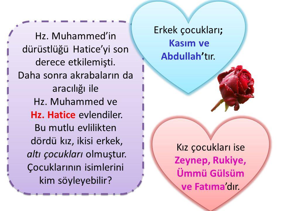 Hz. Muhammed'in dürüstlüğü Hatice'yi son derece etkilemişti. Daha sonra akrabaların da aracılığı ile Hz. Muhammed ve Hz. Hatice evlendiler. Bu mutlu e