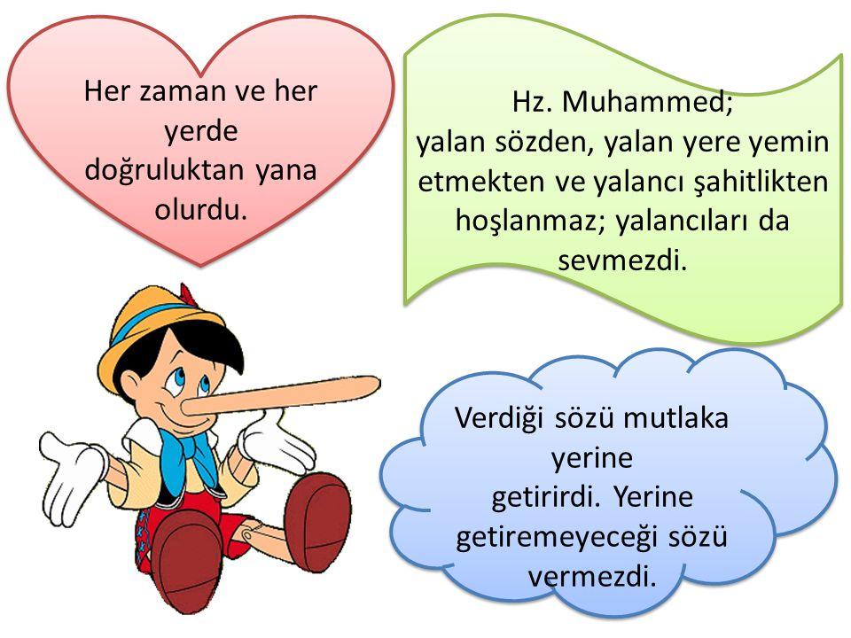Hz. Muhammed; yalan sözden, yalan yere yemin etmekten ve yalancı şahitlikten hoşlanmaz; yalancıları da sevmezdi. Hz. Muhammed; yalan sözden, yalan yer