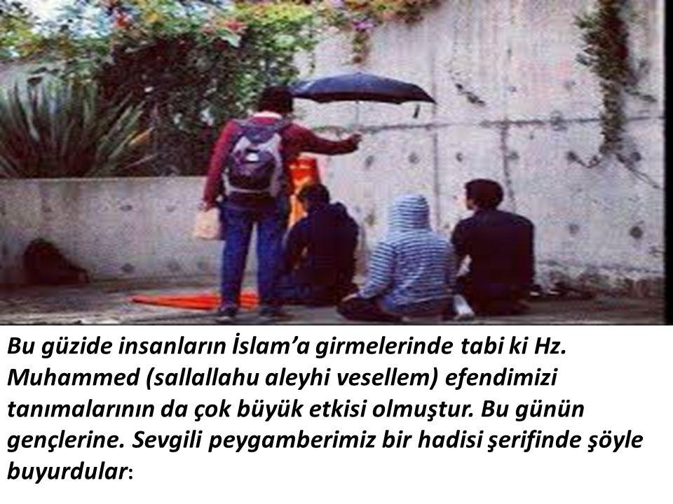 Bu güzide insanların İslam'a girmelerinde tabi ki Hz. Muhammed (sallallahu aleyhi vesellem) efendimizi tanımalarının da çok büyük etkisi olmuştur. Bu