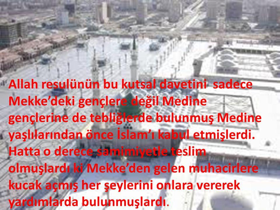 Allah resulünün bu kutsal davetini sadece Mekke'deki gençlere değil Medine gençlerine de tebliğlerde bulunmuş Medine yaşlılarından önce İslam'ı kabul