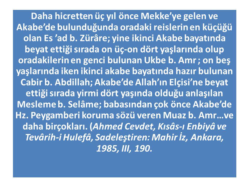 Daha hicretten üç yıl önce Mekke'ye gelen ve Akabe'de bulunduğunda oradaki reislerin en küçüğü olan Es 'ad b. Zürâre; yine ikinci Akabe bayatında beya