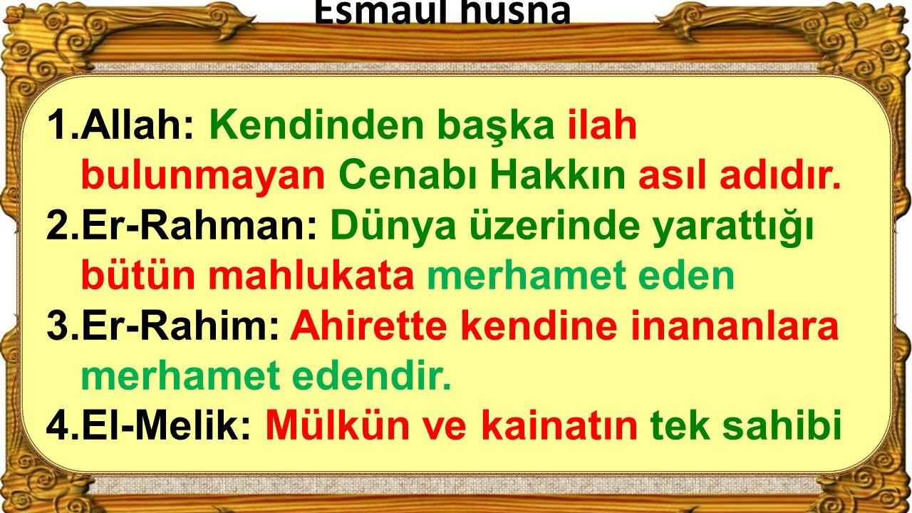 23 1.Allah: Kendinden başka ilah bulunmayan Cenabı Hakkın asıl adıdır. 2.Er-Rahman: Dünya üzerinde yarattığı bütün mahlukata merhamet eden 3.Er-Rahim: