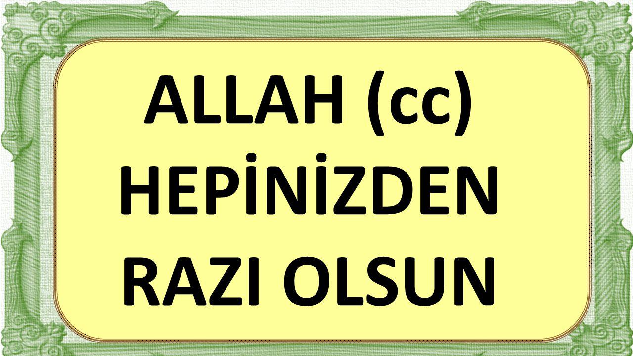 30 ALLAH (cc) HEPİNİZDEN RAZI OLSUN