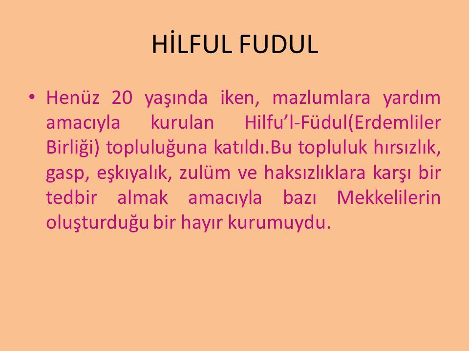 HİLFUL FUDUL Henüz 20 yaşında iken, mazlumlara yardım amacıyla kurulan Hilfu'l-Füdul(Erdemliler Birliği) topluluğuna katıldı.Bu topluluk hırsızlık, ga