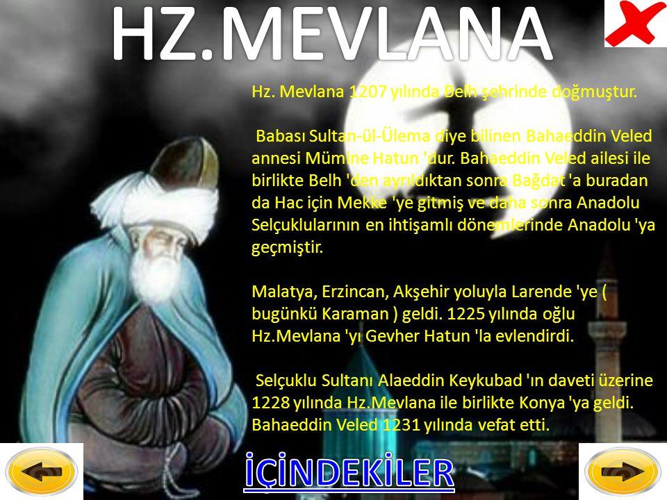 İ Hz.Mevlana 1207 yılında Belh şehrinde doğmuştur.