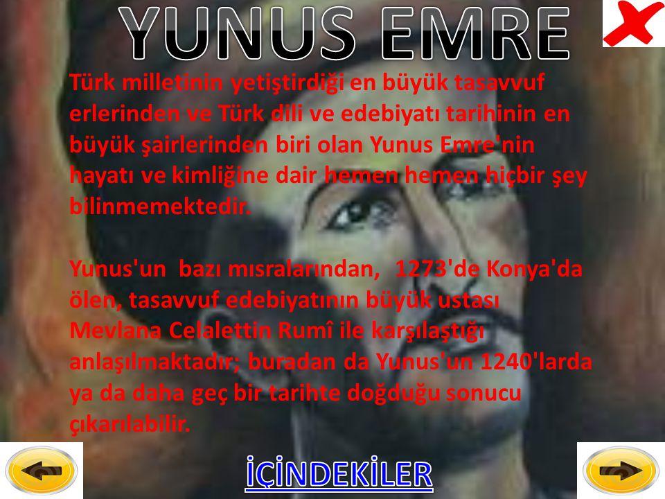 Türk milletinin yetiştirdiği en büyük tasavvuf erlerinden ve Türk dili ve edebiyatı tarihinin en büyük şairlerinden biri olan Yunus Emre nin hayatı ve kimliğine dair hemen hemen hiçbir şey bilinmemektedir.