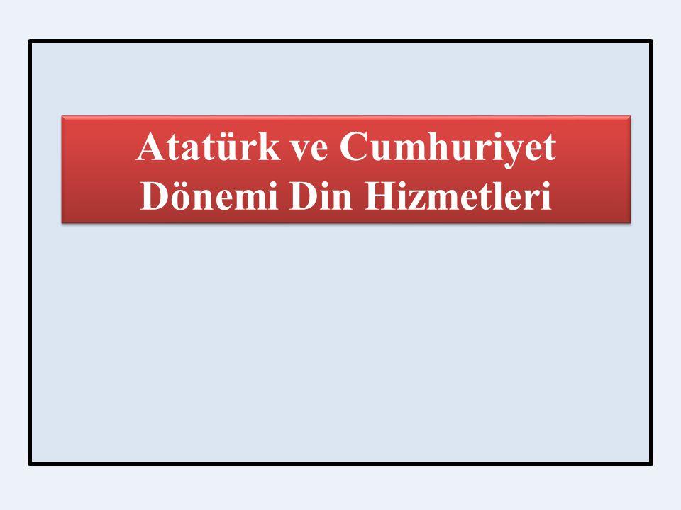 Atatürk ve Cumhuriyet Dönemi Din Hizmetleri