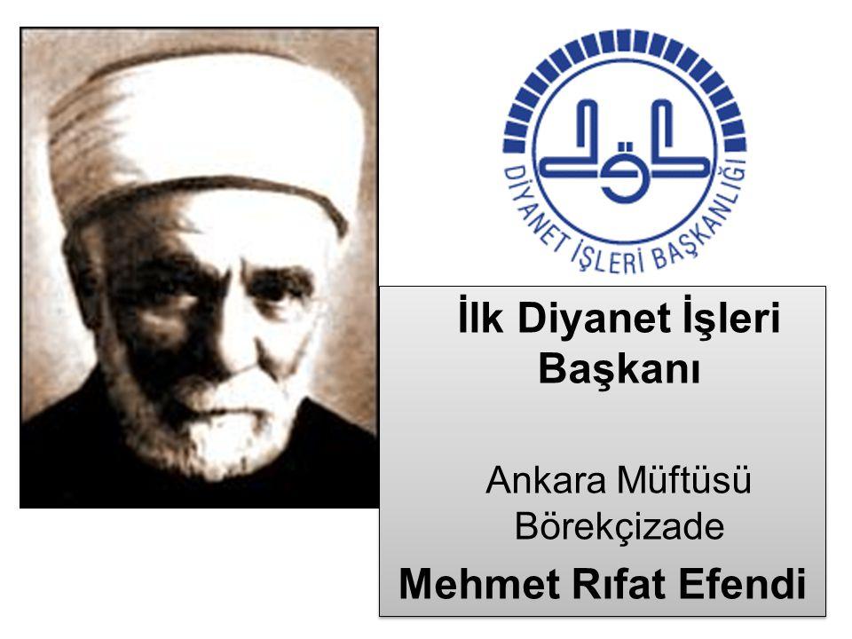 İlk Diyanet İşleri Başkanı Ankara Müftüsü Börekçizade Mehmet Rıfat Efendi İlk Diyanet İşleri Başkanı Ankara Müftüsü Börekçizade Mehmet Rıfat Efendi