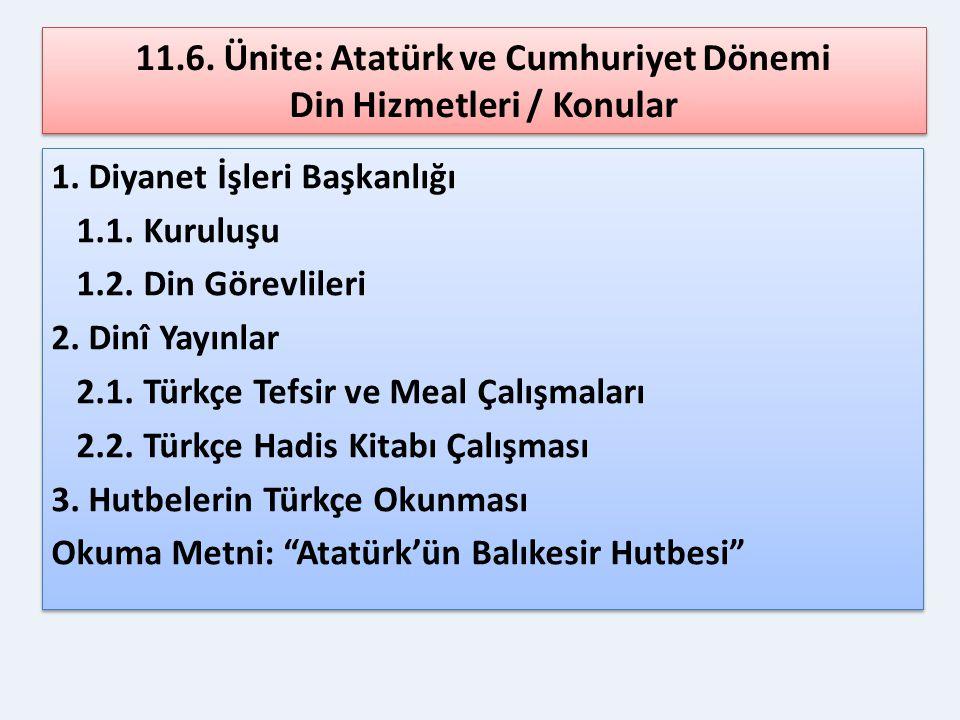11.6. Ünite: Atatürk ve Cumhuriyet Dönemi Din Hizmetleri / Konular 1. Diyanet İşleri Başkanlığı 1.1. Kuruluşu 1.2. Din Görevlileri 2. Dinî Yayınlar 2.