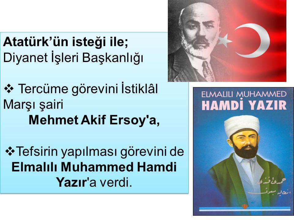 Atatürk'ün isteği ile; Diyanet İşleri Başkanlığı  Tercüme görevini İstiklâl Marşı şairi Mehmet Akif Ersoy'a,  Tefsirin yapılması görevini de Elmalıl