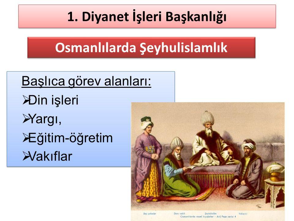 1. Diyanet İşleri Başkanlığı Başlıca görev alanları:  Din işleri  Yargı,  Eğitim-öğretim  Vakıflar Başlıca görev alanları:  Din işleri  Yargı, 
