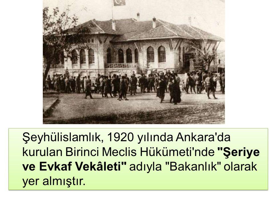 Şeyhülislamlık, 1920 yılında Ankara'da kurulan Birinci Meclis Hükümeti'nde