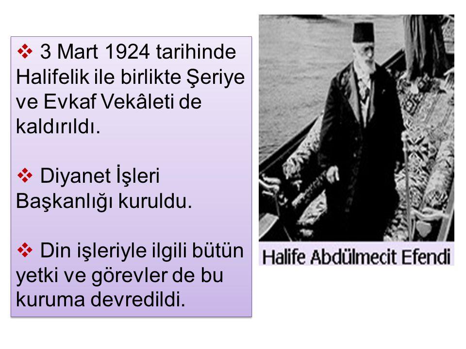  3 Mart 1924 tarihinde Halifelik ile birlikte Şeriye ve Evkaf Vekâleti de kaldırıldı.  Diyanet İşleri Başkanlığı kuruldu.  Din işleriyle ilgili büt