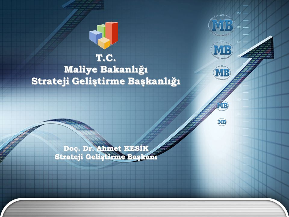 T.C. Maliye Bakanlığı Strateji Geliştirme Başkanlığı Doç. Dr. Ahmet KESİK Strateji Geliştirme Başkanı
