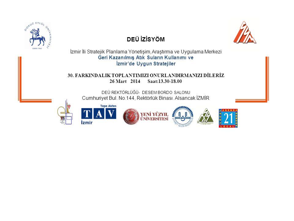 Geri Kazanılmış Atık Suların Kullanımı ve İzmir'de Uygun Stratejiler - 26 Mart 2014 Sunumlar: 13.30-17.30 Toplantı Yürütücüsü: Prof.Dr.