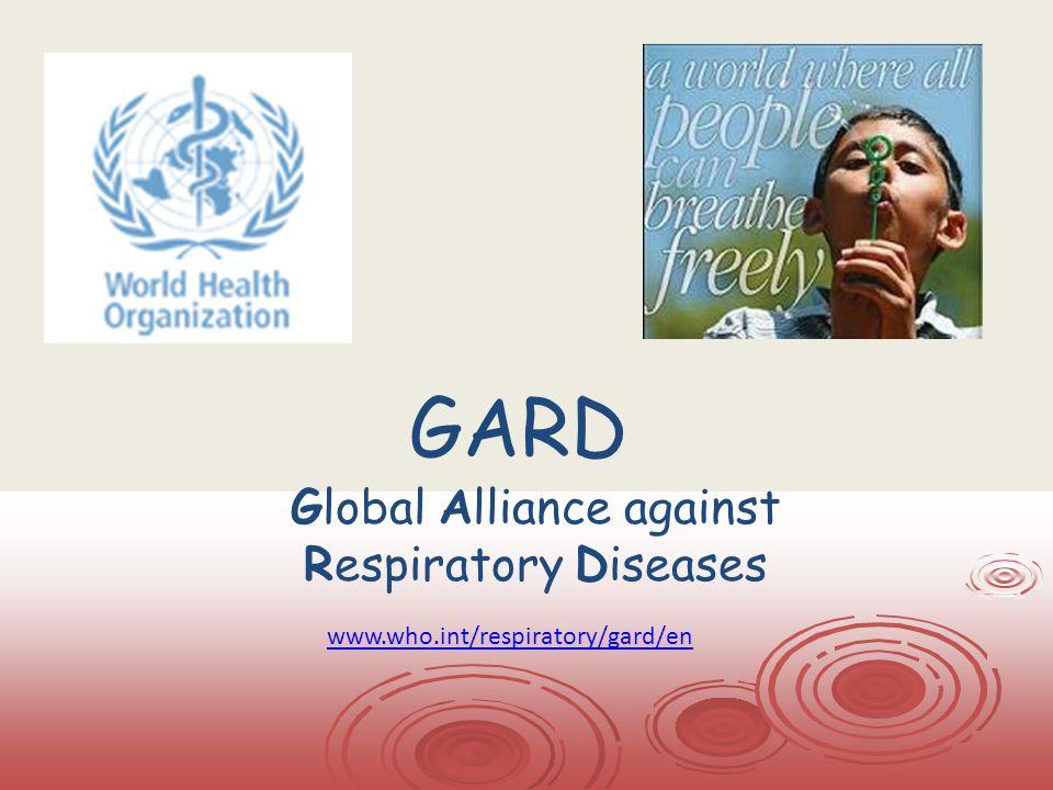 GARD Global Alliance against Respiratory Diseases www.who.int/respiratory/gard/en