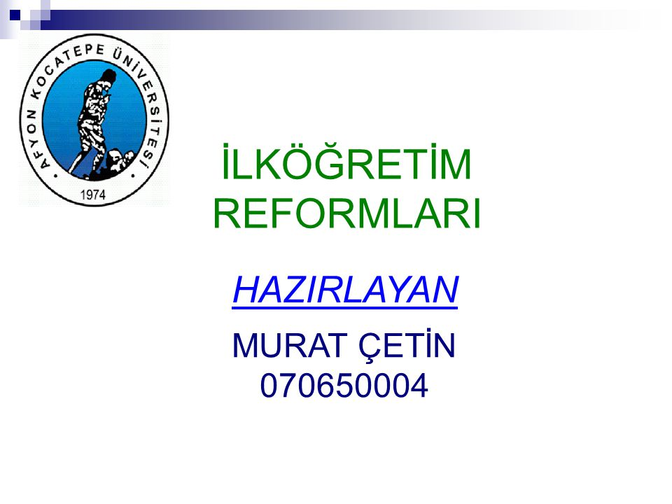 İLKÖĞRETİM REFORMLARI HAZIRLAYAN MURAT ÇETİN 070650004