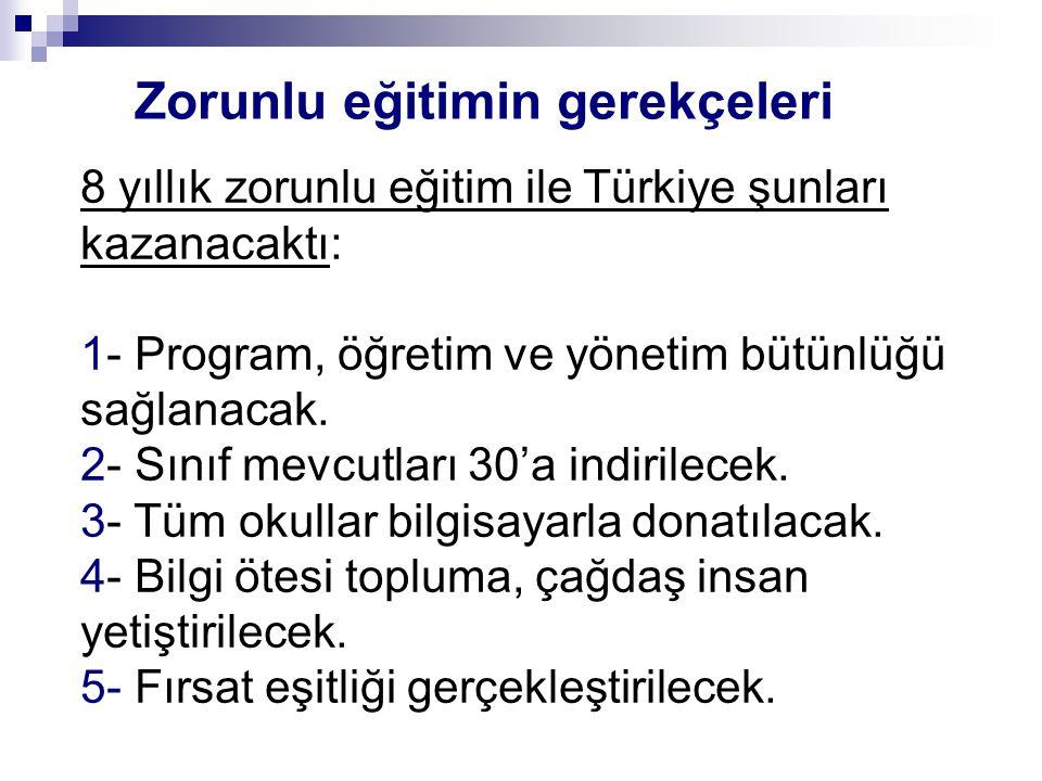Zorunlu eğitimin gerekçeleri 8 yıllık zorunlu eğitim ile Türkiye şunları kazanacaktı: 1- Program, öğretim ve yönetim bütünlüğü sağlanacak.