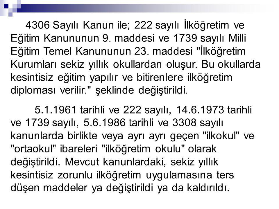 4306 Sayılı Kanun ile; 222 sayılı İlköğretim ve Eğitim Kanununun 9.