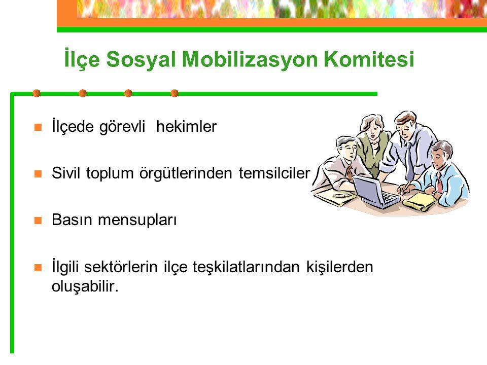 İlçe Sosyal Mobilizasyon Komitesi İlçede görevli hekimler Sivil toplum örgütlerinden temsilciler Basın mensupları İlgili sektörlerin ilçe teşkilatlarından kişilerden oluşabilir.
