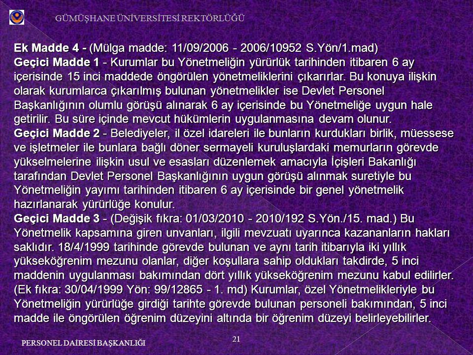 21 PERSONEL DAİRESİ BAŞKANLIĞI Ek Madde 4 - (Mülga madde: 11/09/2006 - 2006/10952 S.Yön/1.mad) Geçici Madde 1 - Kurumlar bu Yönetmeliğin yürürlük tari