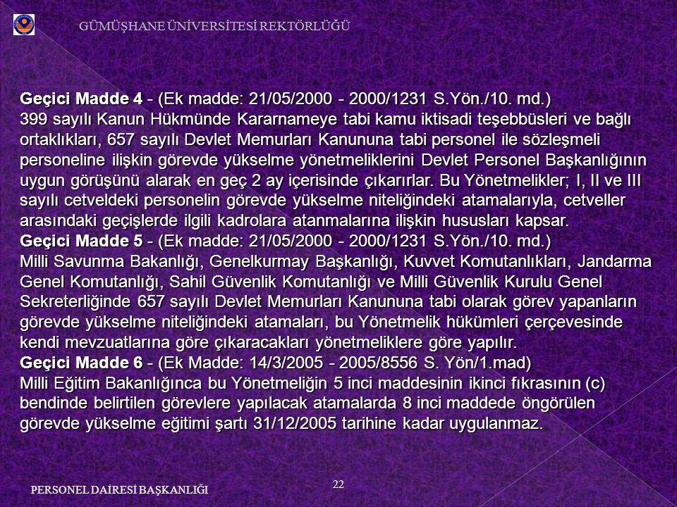 22 PERSONEL DAİRESİ BAŞKANLIĞI Geçici Madde 4 - (Ek madde: 21/05/2000 - 2000/1231 S.Yön./10. md.) 399 sayılı Kanun Hükmünde Kararnameye tabi kamu ikti