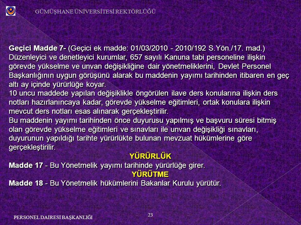 23 PERSONEL DAİRESİ BAŞKANLIĞI Geçici Madde 7- (Geçici ek madde: 01/03/2010 - 2010/192 S.Yön./17. mad.) Düzenleyici ve denetleyici kurumlar, 657 sayıl