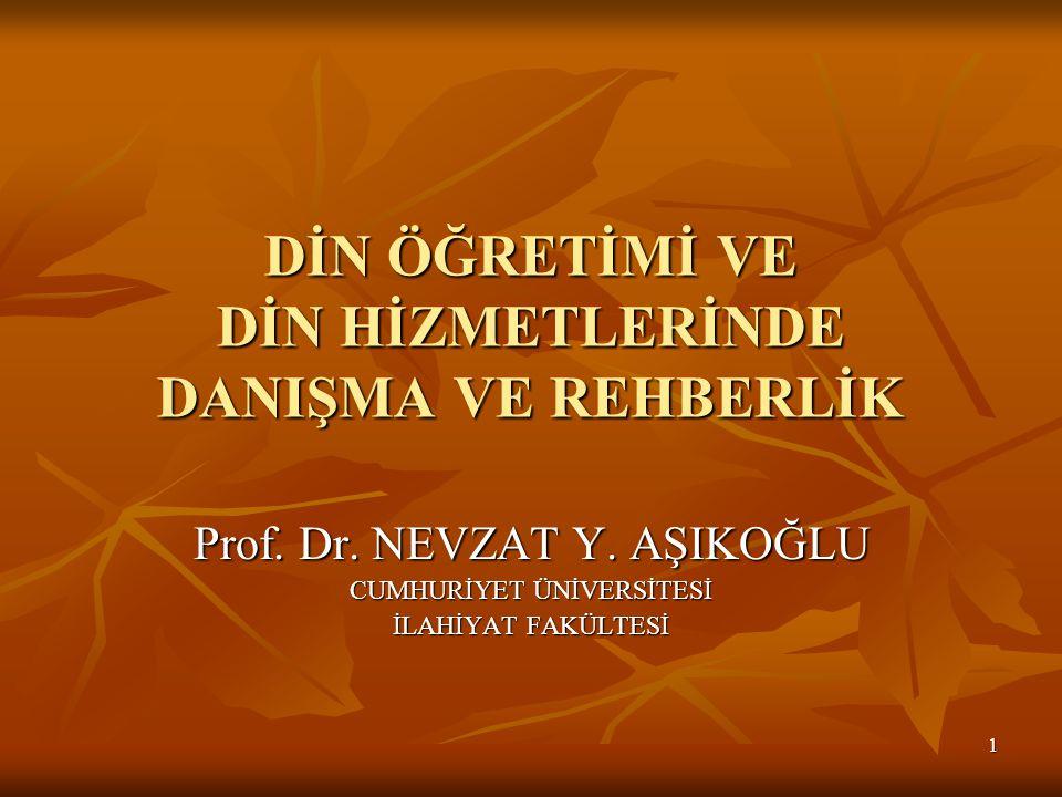 1 DİN ÖĞRETİMİ VE DİN HİZMETLERİNDE DANIŞMA VE REHBERLİK Prof. Dr. NEVZAT Y. AŞIKOĞLU CUMHURİYET ÜNİVERSİTESİ İLAHİYAT FAKÜLTESİ