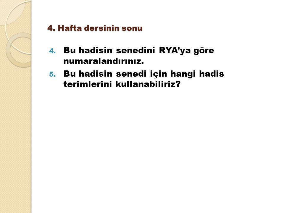 4. Hafta dersinin sonu 4. Bu hadisin senedini RYA'ya göre numaralandırınız. 5. Bu hadisin senedi için hangi hadis terimlerini kullanabiliriz?