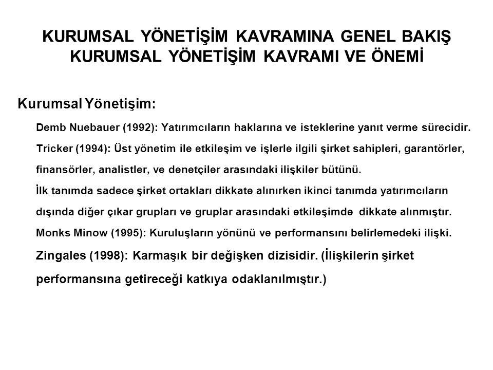 KURUMSAL YÖNETİŞİM KAVRAMINA GENEL BAKIŞ KURUMSAL YÖNETİŞİM KAVRAMI VE ÖNEMİ Kurumsal Yönetişim: Demb Nuebauer (1992): Yatırımcıların haklarına ve ist