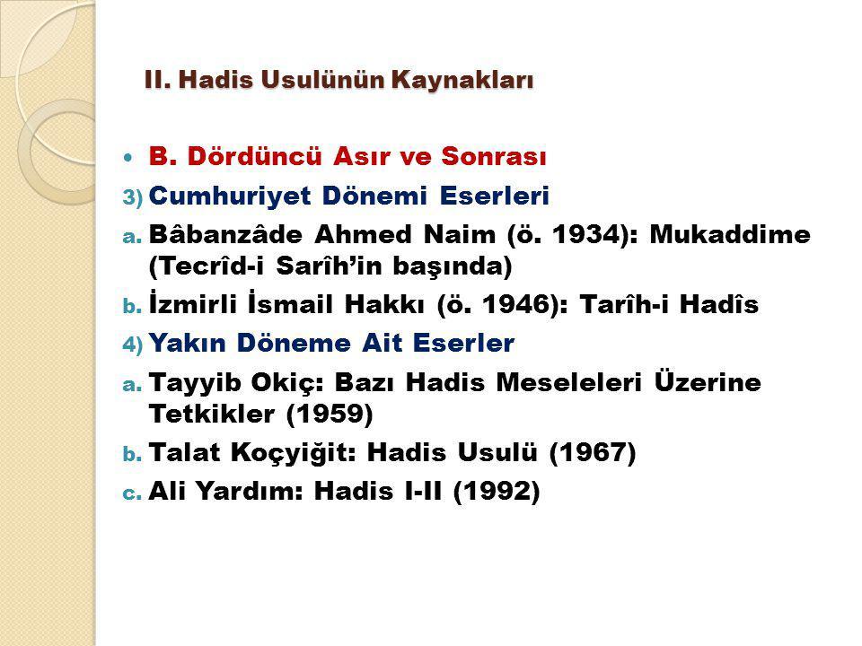 II. Hadis Usulünün Kaynakları B. Dördüncü Asır ve Sonrası 3) Cumhuriyet Dönemi Eserleri a. Bâbanzâde Ahmed Naim (ö. 1934): Mukaddime (Tecrîd-i Sarîh'i