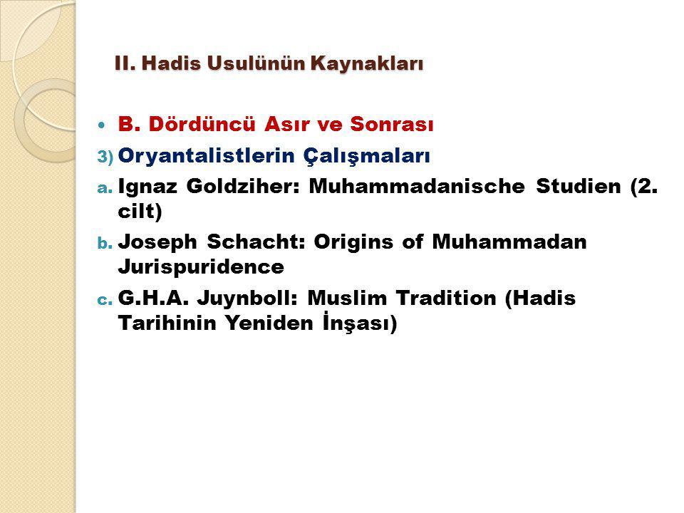 II. Hadis Usulünün Kaynakları B. Dördüncü Asır ve Sonrası 3) Oryantalistlerin Çalışmaları a. Ignaz Goldziher: Muhammadanische Studien (2. cilt) b. Jos