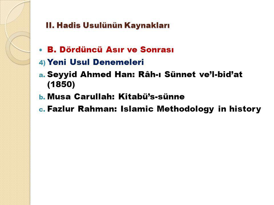 II. Hadis Usulünün Kaynakları B. Dördüncü Asır ve Sonrası 4) Yeni Usul Denemeleri a. Seyyid Ahmed Han: Râh-ı Sünnet ve'l-bid'at (1850) b. Musa Carulla
