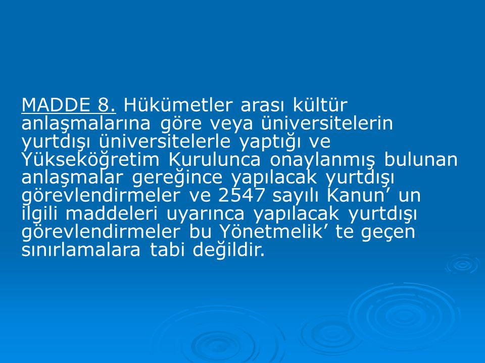 MADDE 8. Hükümetler arası kültür anlaşmalarına göre veya üniversitelerin yurtdışı üniversitelerle yaptığı ve Yükseköğretim Kurulunca onaylanmış buluna