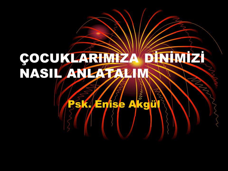 ÇOCUKLARIMIZA DİNİMİZİ NASIL ANLATALIM Psk. Enise Akgül