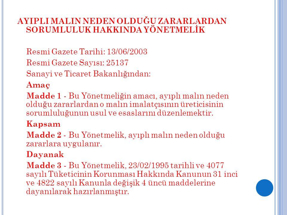 AYIPLI MALIN NEDEN OLDUĞU ZARARLARDAN SORUMLULUK HAKKINDA YÖNETMELİK Resmi Gazete Tarihi: 13/06/2003 Resmi Gazete Sayısı: 25137 Sanayi ve Ticaret Baka