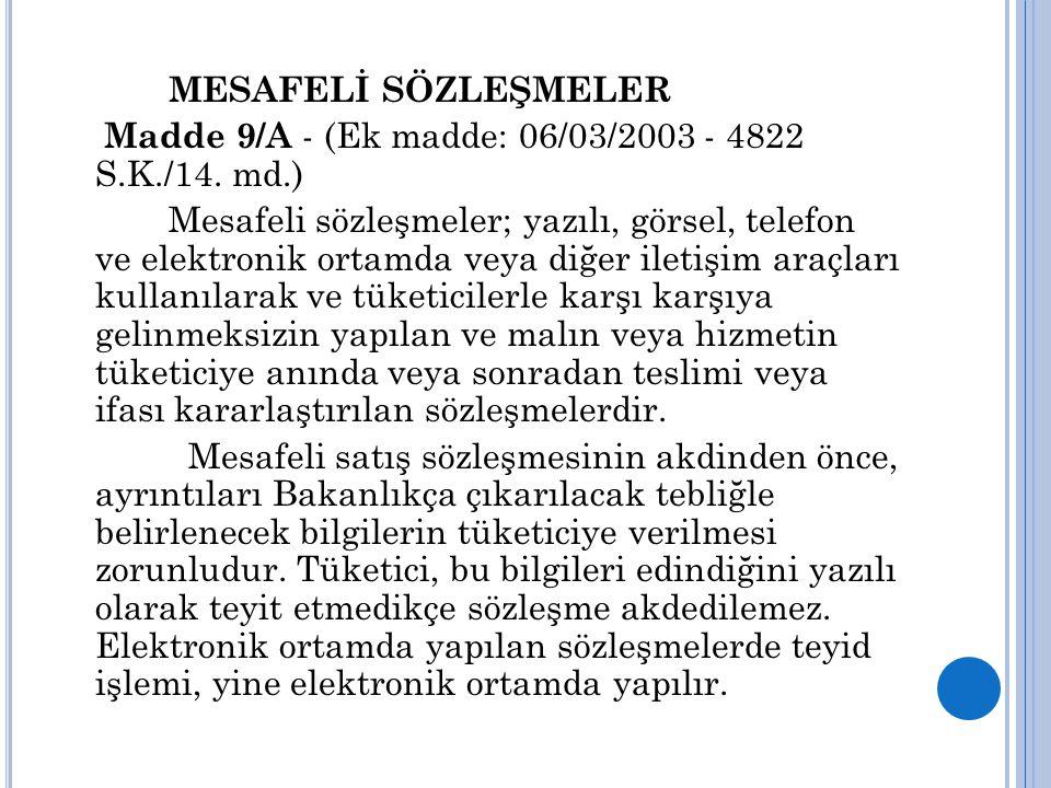 MESAFELİ SÖZLEŞMELER Madde 9/A - (Ek madde: 06/03/2003 - 4822 S.K./14. md.) Mesafeli sözleşmeler; yazılı, görsel, telefon ve elektronik ortamda veya d