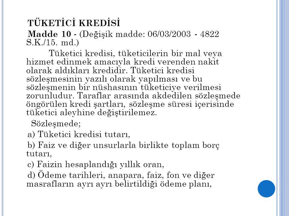 TÜKETİCİ KREDİSİ Madde 10 - (Değişik madde: 06/03/2003 - 4822 S.K./15. md.) Tüketici kredisi, tüketicilerin bir mal veya hizmet edinmek amacıyla kredi