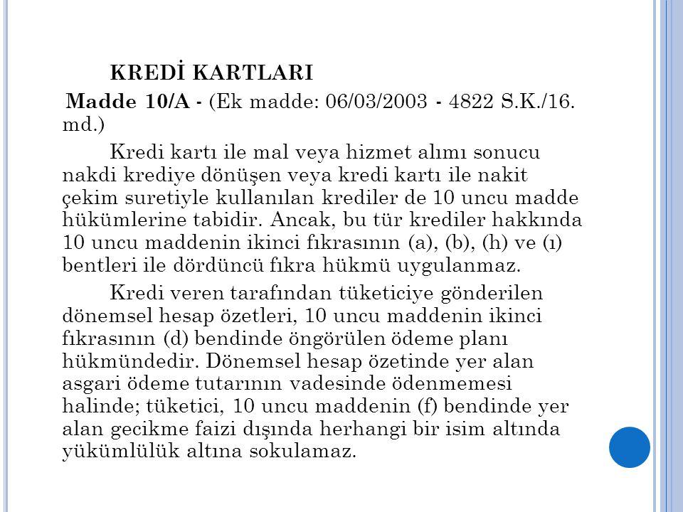 KREDİ KARTLARI Madde 10/A - (Ek madde: 06/03/2003 - 4822 S.K./16. md.) Kredi kartı ile mal veya hizmet alımı sonucu nakdi krediye dönüşen veya kredi k